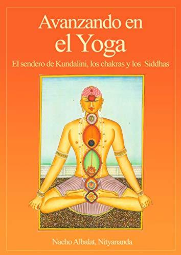 Avanzando en el Yoga: El sendero de Kundalini, los chakras y los Siddhas