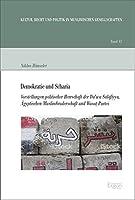 Demokratie Und Scharia: Vorstellungen Politischer Herrschaft Der Da'wa Salafiyya, Agyptischen Muslimbruderschaft Und Wasat-partei (Kultur, Recht Und Politik in Muslimischen Gesellschaften)