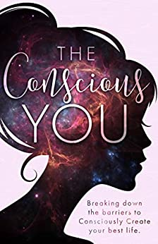 The Conscious You: Breaking Down The Barriers To Consciously Create Your Best Life by [Alison Callan]