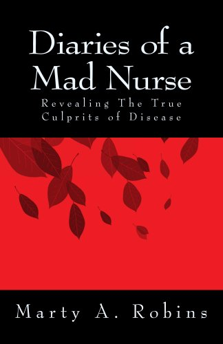 Diaries of a Mad Nurse: Revealing the True Culprits of Disease (English Edition) PDF Books