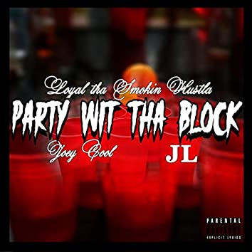 Party Wit tha Block (feat. Jl & Joey Cool)