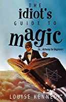 The Idiot's Guide To Magic
