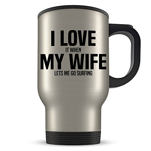 Surfing Travel Mug - Funny Surfer Gift for Husband - Gag Coffee Cup for Surf Enthusiast Married Men - Best I Love My Wife Present Idea for Him