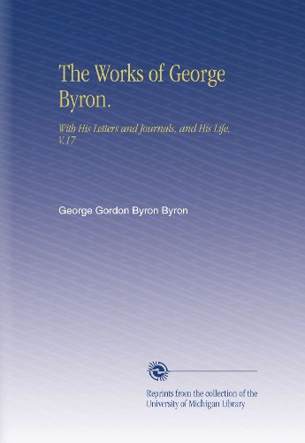 The Works of George Byron.: With His Letters and Journals, and His Life, V.17