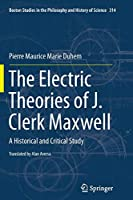 The Electric Theories of J. Clerk Maxwell: A Historical and Critical Study (Boston Studies in the Philosophy and History of Science)