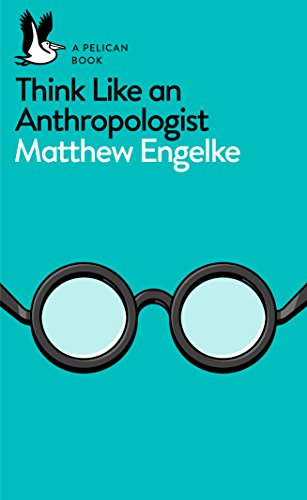 Think Like an Anthropologist: Engelke Matthew