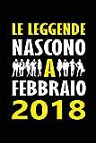 Le Leggende Nascono a Febbraio 2018: Quaderno appunti divertente Idea regalo compleanno speciale e personalizzata per lui o lei