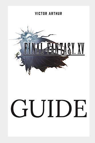 Final Fantasy XV Guide: Walkthrough, Side Quests, Bounty Hunts, Food Recipes, Cheats, Secrets and More