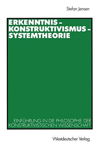 Erkenntnis Konstruktivismus Systemtheorie: Einführung in die Philosophie der Konstruktivistischen Wissenschaft (German Edition)