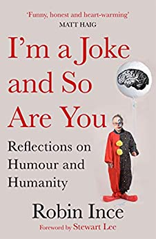 I'm a Joke and So Are You: Reflections on Humour and Humanity (English Edition) van [Robin Ince, Stewart Lee]