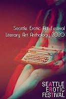 Seattle Erotic Art Festival Literary Art Anthology 2020