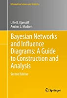 Bayesian Networks and Influence Diagrams: A Guide to Construction and Analysis (Information Science and Statistics (22))