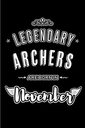 Legendary Archers are born in November: Blank Lined Archery Journal Notebooks Diary as Appreciation, Birthday, Welcome, Farewell, Thank You, ... & friends. Alternative to B-day present Card