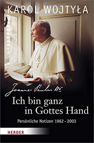 Ich bin ganz in Gottes Hand: Persönliche Notizen 1962-2003