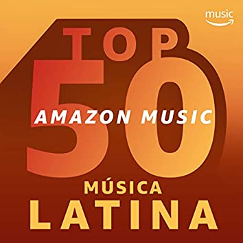 Top 50 Amazon Music: Música Latina