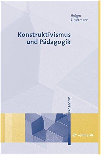Konstruktivismus und Pädagogik: Grundlagen, Modelle, Wege zur Praxis