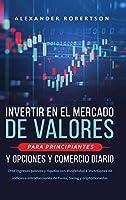 Invertir en el mercado de valores para principiantes y opciones y comercio diario: Cree ingresos pasivos y riqueza con dividendos e inversiones de índices e introducciones de Forex, Swing y criptomonedas