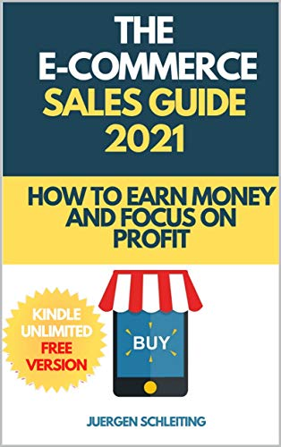 The eCommerce Sales Guide 2021 | Online Business ways of making money online | Online prospecting tactics: How to get 100% more traffic, sell more products ... tactics (Online Business Starter Book 2) von [J. Schleiting]