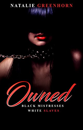 Owned: Black Mistresses White Slaves: Interracial lesbian fiction