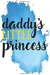 Daddy's Little Princess: Lined NoteBook, Fathers Day, Father's Gift, GrandPa Gift, Journal Gift, 100 Pages, 6X9 Inches, So...