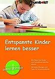 Entspannte Kinder lernen besser: Wie Eltern ihre Kinder vom Schulstress befreien können. Mit vielen Übungen und Tipps für Grundschulkinder (humboldt - Eltern & Kind)