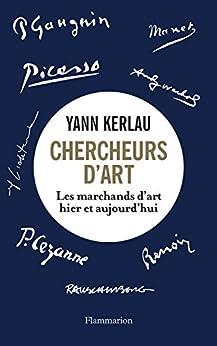 Chercheurs d'art. Les marchands d'art hier et aujourd'hui (French Edition) by [Yann Kerlau]