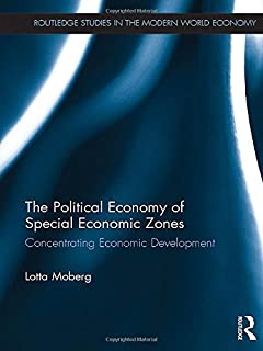 The Political Economy of Special Economic Zones: Concentrating Economic Development (Routledge Studies in the Modern World Economy)