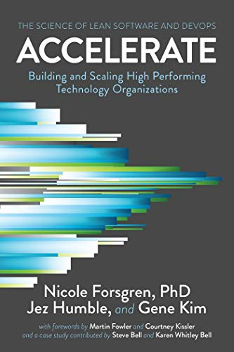 Accelerate: The Science of Lean Software and DevOps: Building and Scaling High Performing Technology Organizations by [Nicole Forsgren PhD, Jez Humble, Gene Kim]