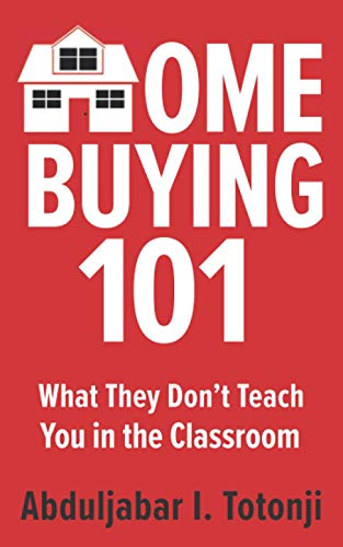 Compare Textbook Prices for Home Buying 101: What They Don't Teach You in the Classroom  ISBN 9798664697315 by Totonji, Abduljabar