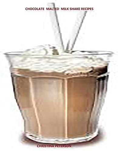 Chocolate Malted Milk Shake Recipes: 2 recipe for shakes and 2 recipes for syrup for shakes (Beverage Recipes Book 17) (English Edition)