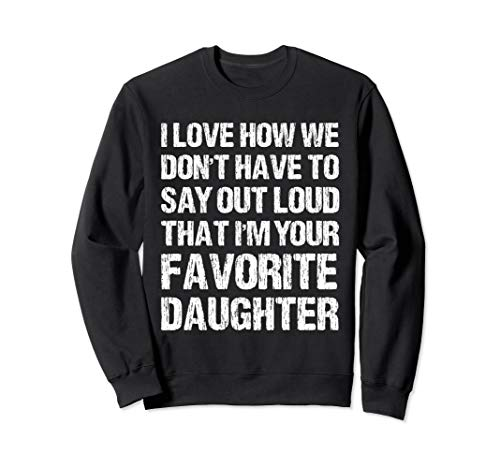 I Love How We Don't Have To Say Out Loud Favorite Daughter Sweatshirt