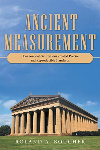 Ancient Measurement: How Ancient Civilizations Created Precise and Reproducible Standards (English Edition)