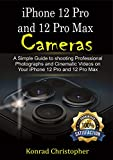 iPhone 12 Pro and 12 Pro Max Cameras : A Simple Guide to Shooting Professional...