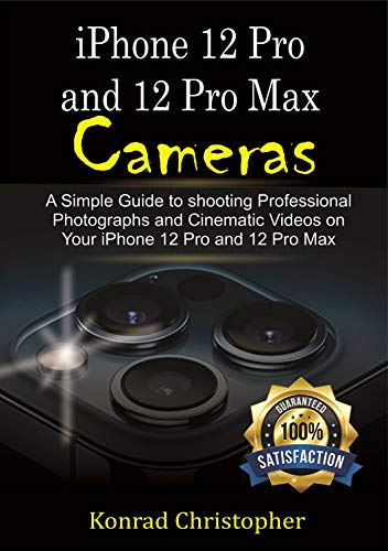 iPhone 12 Pro and 12 Pro Max Cameras : A Simple Guide to Shooting Professional photographs and Cinematic Videos on your iPhone 12 Pro and 12 Pro Max (English Edition)