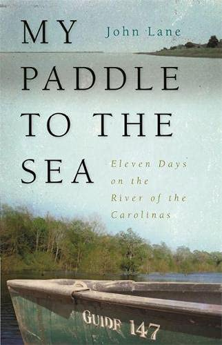 My Paddle to the Sea: Eleven Days on the River of the Carolinas (Wormsloe Foundation Publication, 23)