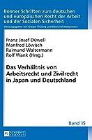 Das Verhaltnis von Arbeitsrecht und Zivilrecht in Japan und Deutschland (Bonner Schriften Zum Deutschen Und Europaischen Recht Der Arbeit Und Der Sozialen Sicherheit)