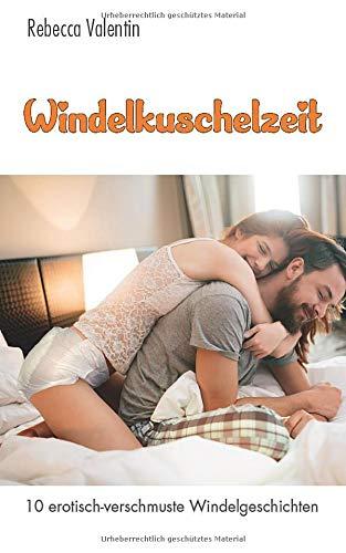 Windelkuschelzeit: 10 erotisch-verschmuste Windelgeschichten
