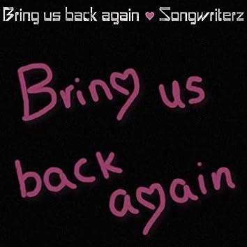 Bring Us Back Again