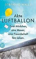 Akte Luftballon: Zwei Maedchen, eine Mauer, eine Freundschaft fuers Leben