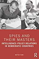 Spies and Their Masters: Intelligence–Policy Relations in Democratic Countries