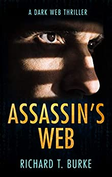 Assassin's Web: A dark web thriller by [Richard T. Burke]