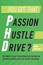 You got that P.h.D.?: The power to scale your business by focusing on the inputs needed to get the outputs you desire.