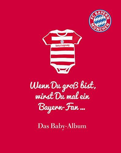 FC Bayern München: Wenn Du groß bist, wirst Du mal ein Bayern-Fan ...: Das Baby-Album
