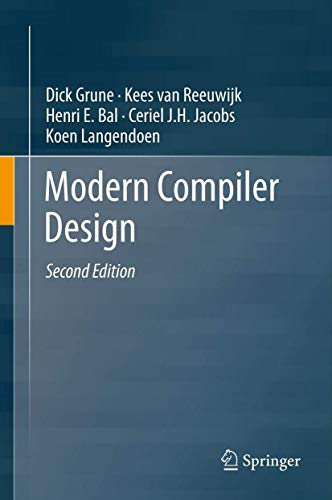 Compare Textbook Prices for Modern Compiler Design 2nd ed. 2012 Edition ISBN 9781461446989 by Grune, Dick,van Reeuwijk, Kees,Bal, Henri E.,Jacobs, Ceriel J.H.,Langendoen, Koen