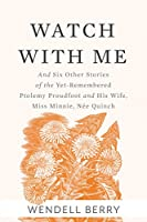 Watch With Me: and Six Other Stories of the Yet-Remembered Ptolemy Proudfoot and His Wife, Miss Minnie, Née Quinch