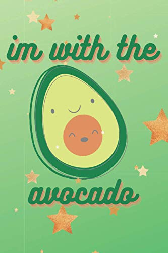 IM WITH THE AVOCADO: Notebook Planner - 6x9 inch Daily Planner Journal, To Do List Notebook Cute Avocado Notebook - Avocado Lover Gift Journal With Blank Lined Pages.