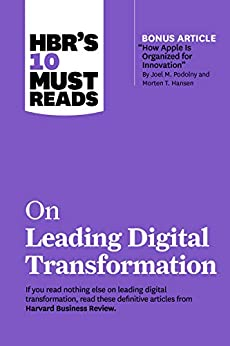 """HBR's 10 Must Reads on Leading Digital Transformation (with bonus article """"How Apple Is Organized for Innovation"""" by Joel M. Podolny and Morten T. Hansen) by [Harvard Business Review, Michael E. Porter, Rita Gunther McGrath, Thomas H. Davenport, Marco Iansiti]"""