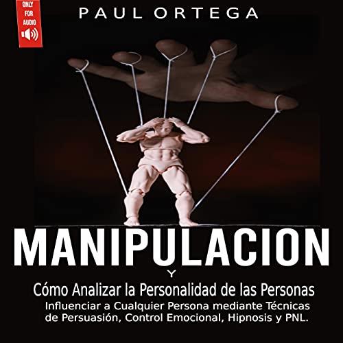 Download Manipulación y Cómo Analizar la Personalidad de las Personas [Manipulation and How to Analyze Peop audio book