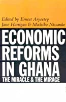 Economic Reforms in Ghana – The Miracle and the Mirage