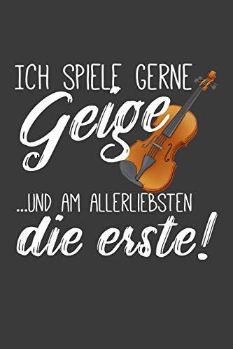 Ich spiele gerne Geige und am allerliebsten die erste: Liniertes DinA 5 Notizbuch für Musikerinnen und Musiker Musik Notizheft